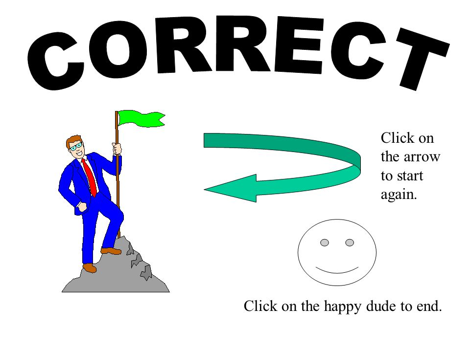 Click on the happy dude to end. Click on the arrow to start again.