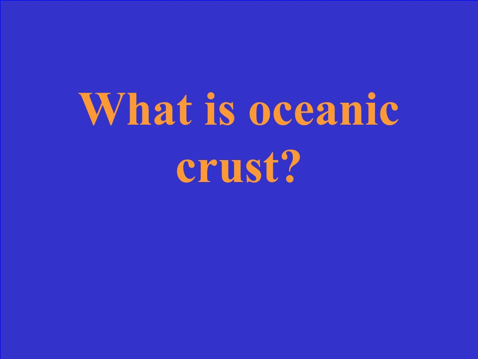 Will always be subducted under the continental crust at a convergent boundary.