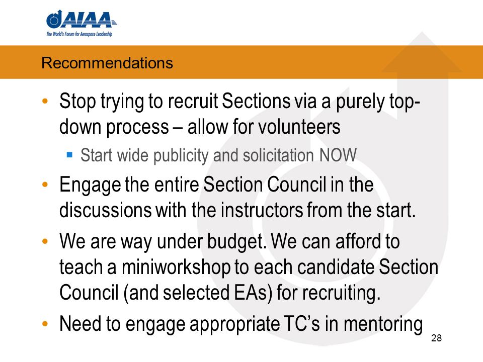 Recommendations Stop trying to recruit Sections via a purely top- down process – allow for volunteers Start wide publicity and solicitation NOW Engage the entire Section Council in the discussions with the instructors from the start.