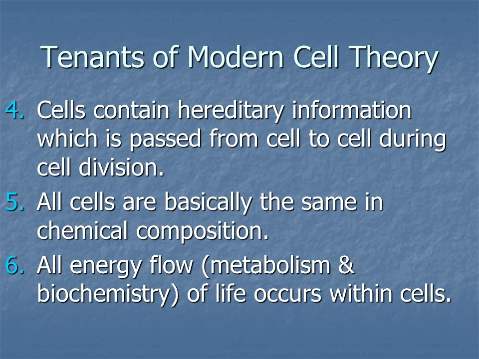 Tenants of Modern Cell Theory 4.Cells contain hereditary information which is passed from cell to cell during cell division. 5.All cells are basically