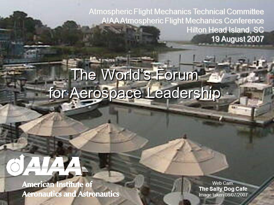 Atmospheric Flight Mechanics Technical Committee AIAA Atmospheric Flight Mechanics Conference Hilton Head Island, SC 19 August 2007 The Worlds Forum f