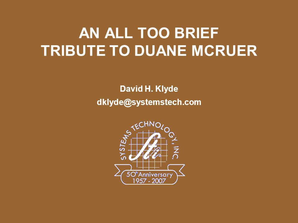 AN ALL TOO BRIEF TRIBUTE TO DUANE MCRUER David H. Klyde dklyde@systemstech.com