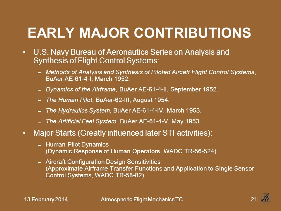 13 February 2014Atmospheric Flight Mechanics TC21 EARLY MAJOR CONTRIBUTIONS U.S. Navy Bureau of Aeronautics Series on Analysis and Synthesis of Flight