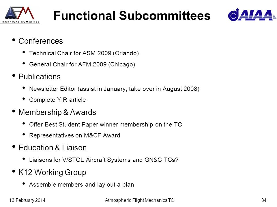 13 February 2014Atmospheric Flight Mechanics TC34 Functional Subcommittees Conferences Technical Chair for ASM 2009 (Orlando) General Chair for AFM 20
