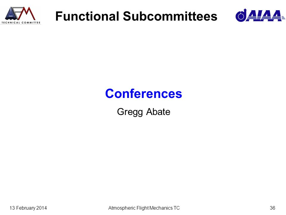 13 February 2014Atmospheric Flight Mechanics TC36 Functional Subcommittees Conferences Gregg Abate