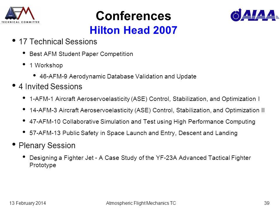 13 February 2014Atmospheric Flight Mechanics TC39 Conferences Hilton Head 2007 17 Technical Sessions Best AFM Student Paper Competition 1 Workshop 46-
