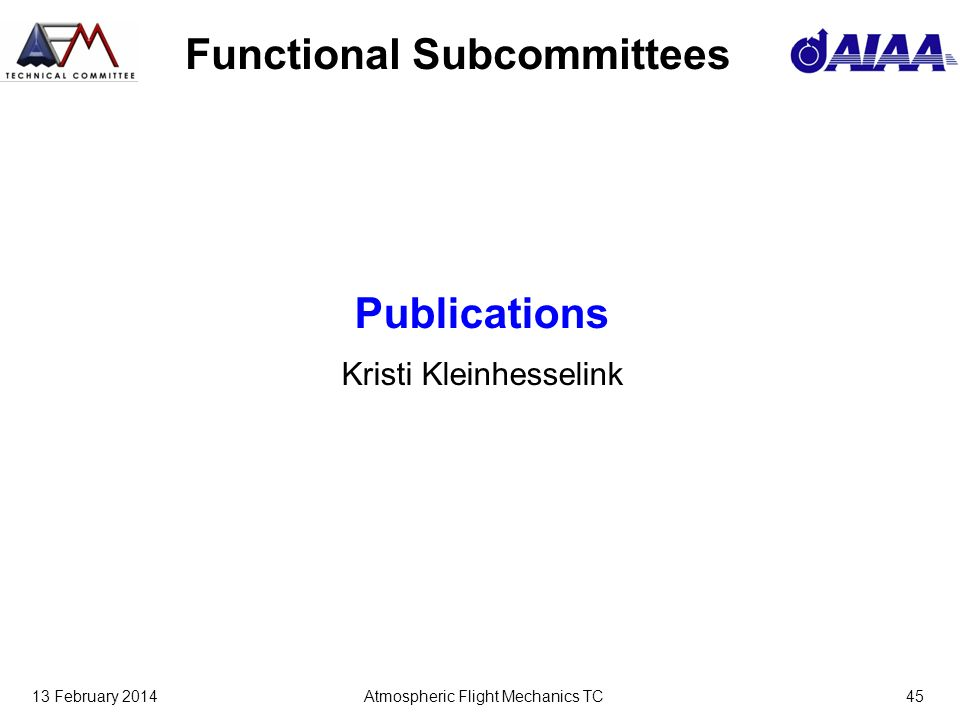 13 February 2014Atmospheric Flight Mechanics TC45 Functional Subcommittees Publications Kristi Kleinhesselink
