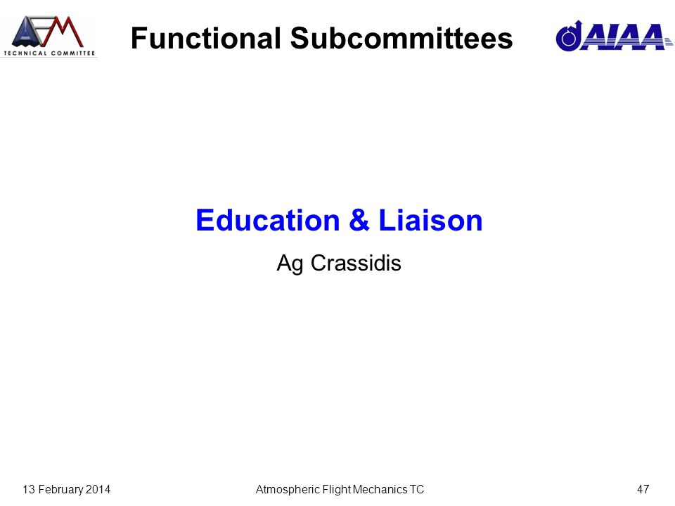 13 February 2014Atmospheric Flight Mechanics TC47 Functional Subcommittees Education & Liaison Ag Crassidis