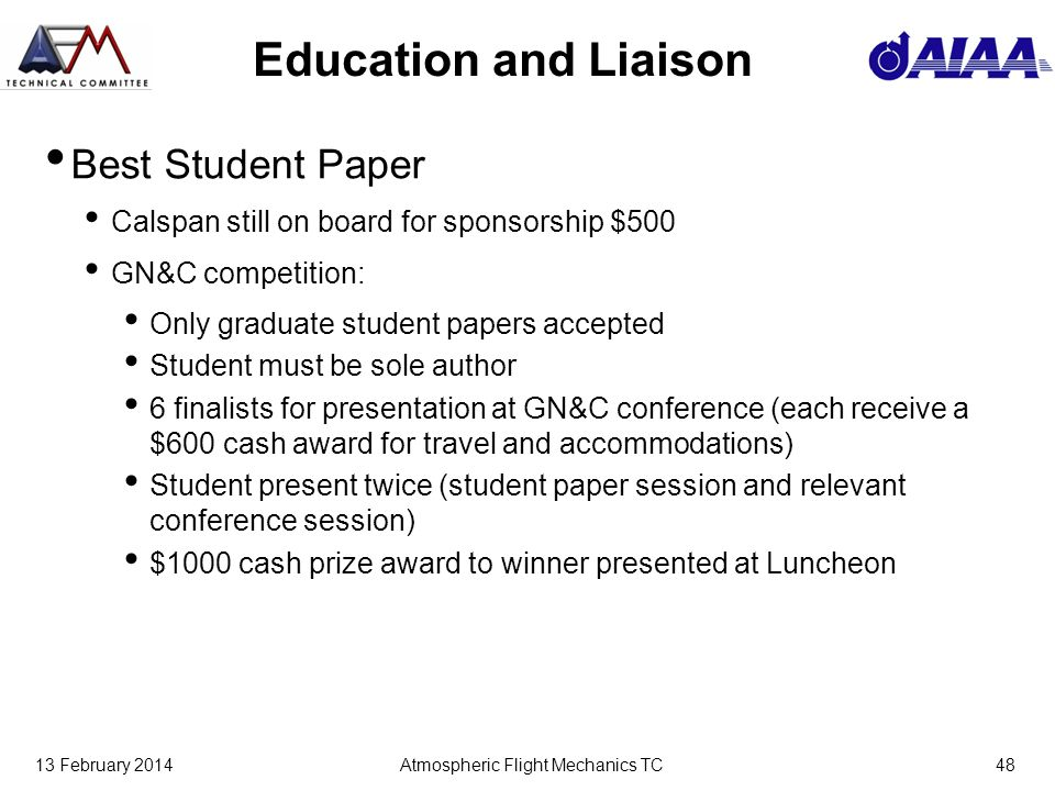 13 February 2014Atmospheric Flight Mechanics TC48 Education and Liaison Best Student Paper Calspan still on board for sponsorship $500 GN&C competitio