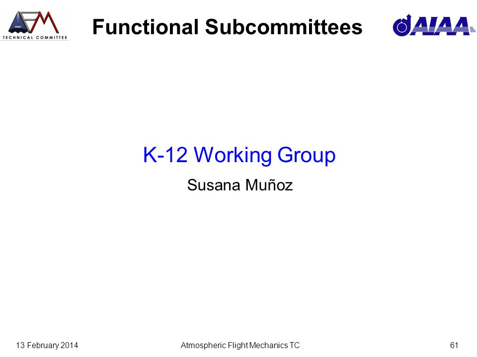 13 February 2014Atmospheric Flight Mechanics TC61 Functional Subcommittees K-12 Working Group Susana Muñoz