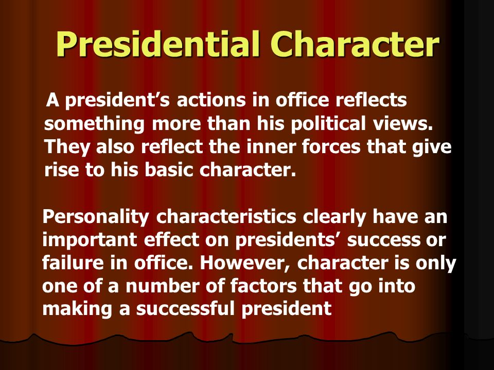 Presidential Character A presidents actions in office reflects something more than his political views.