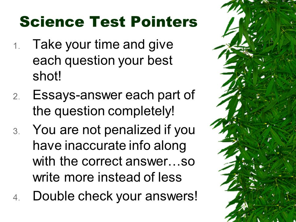 Science Test Pointers 1. Take your time and give each question your best shot.