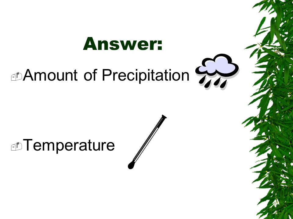 Answer: Amount of Precipitation Temperature