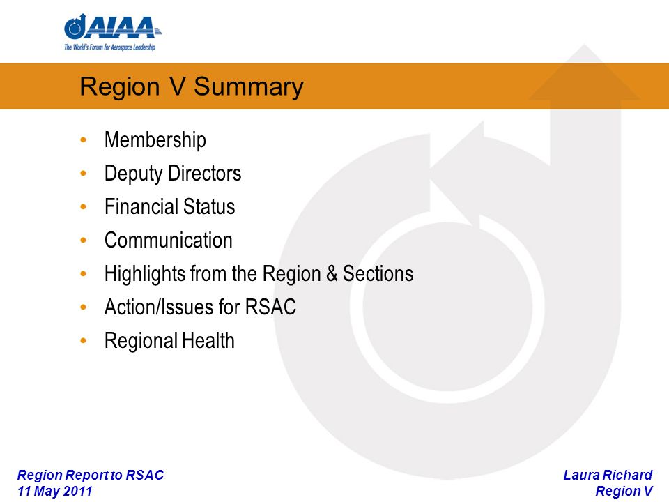 Laura Richard Region V Region Report to RSAC 11 May 2011 Region V Summary Membership Deputy Directors Financial Status Communication Highlights from the Region & Sections Action/Issues for RSAC Regional Health
