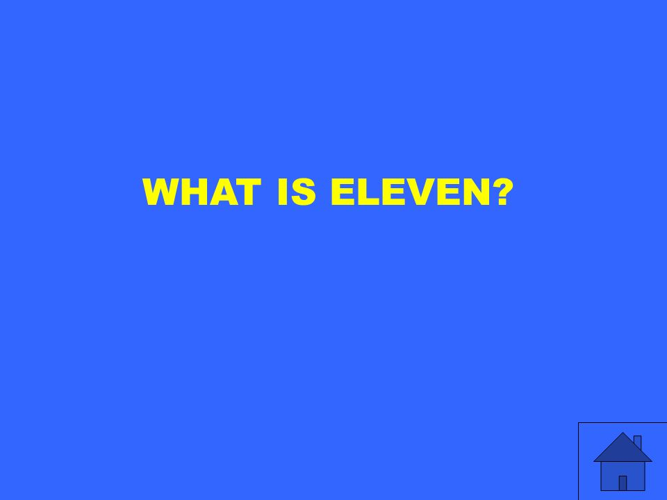 WHAT IS ELEVEN