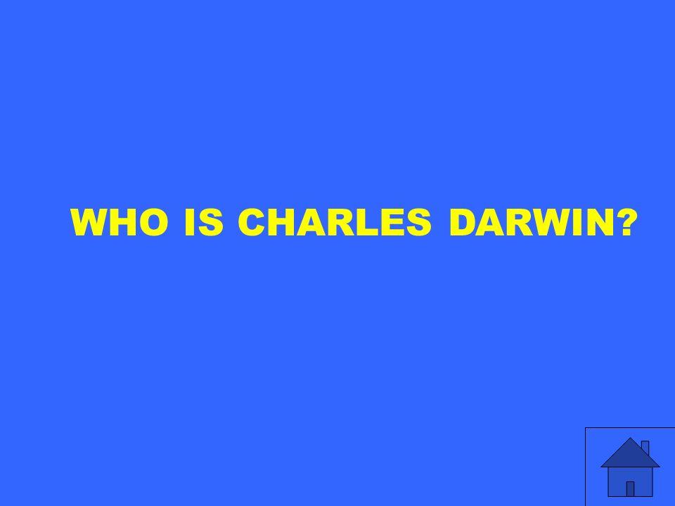 WHO IS CHARLES DARWIN