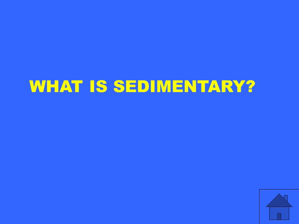 WHAT IS SEDIMENTARY