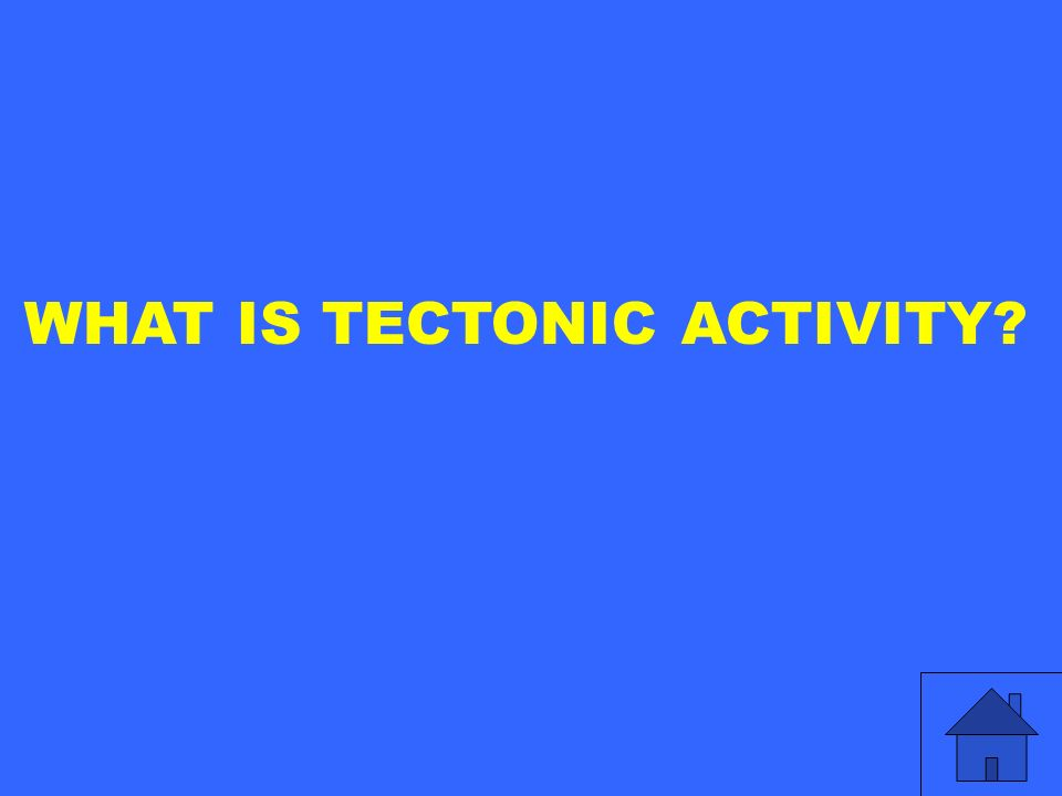 WHAT IS TECTONIC ACTIVITY