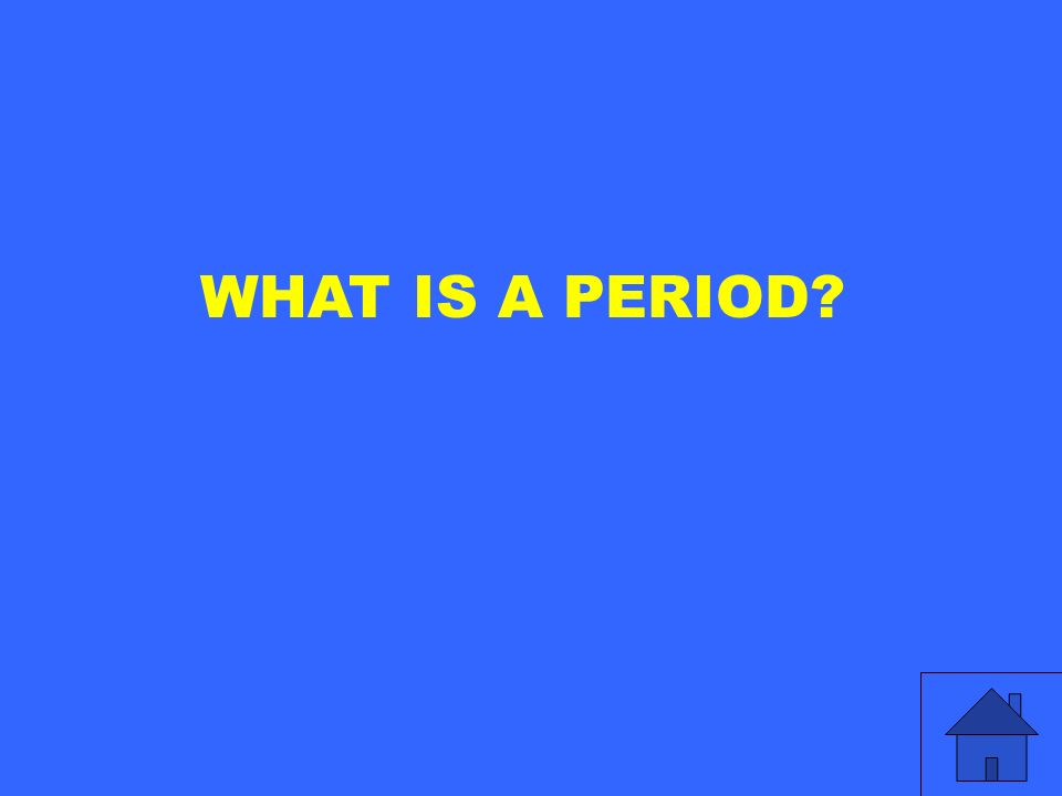 WHAT IS A PERIOD