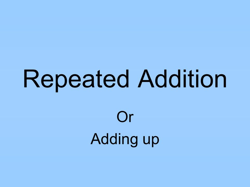 Repeated Addition Or Adding up