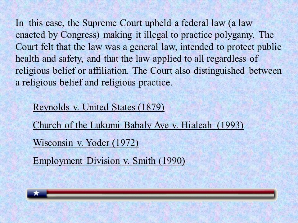 In this case, the Supreme Court upheld a federal law (a law enacted by Congress) making it illegal to practice polygamy.