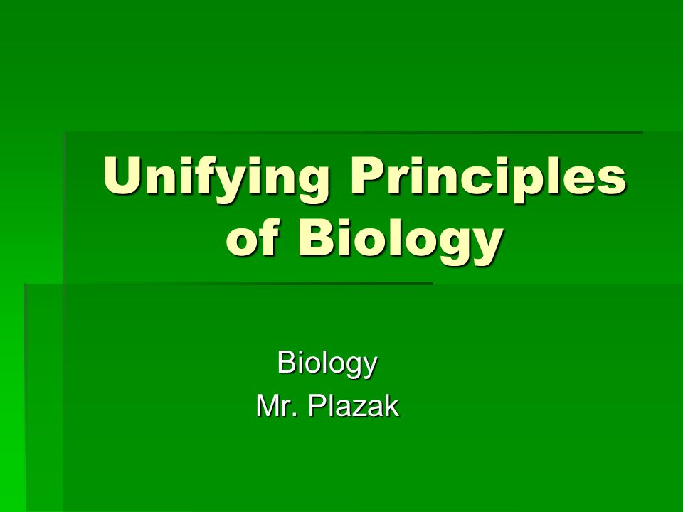 Unifying Principles of Biology Biology Mr. Plazak