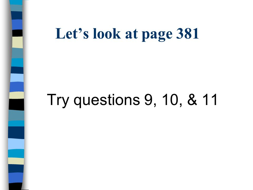 Lets look at page 381 Try questions 9, 10, & 11