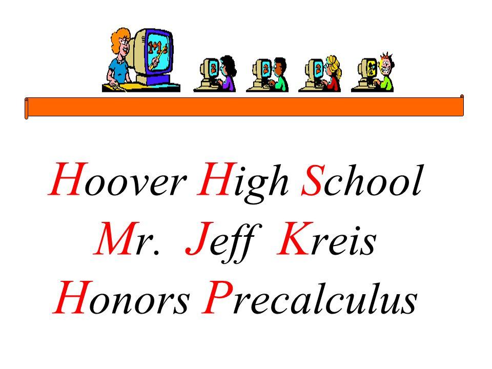 H oover H igh School M r. J eff K reis H onors P recalculus