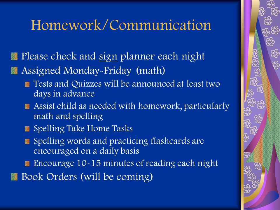 Homework/Communication Please check and sign planner each night Assigned Monday-Friday (math) Tests and Quizzes will be announced at least two days in