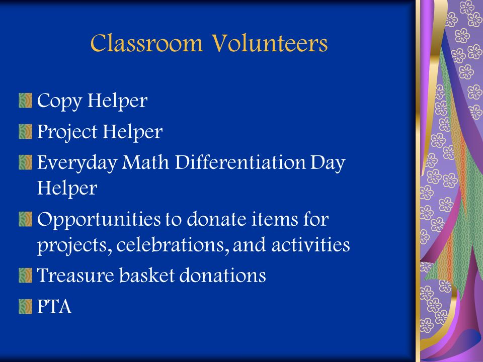 Classroom Volunteers Copy Helper Project Helper Everyday Math Differentiation Day Helper Opportunities to donate items for projects, celebrations, and
