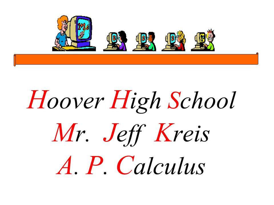 H oover H igh School M r. J eff K reis A. P. C alculus