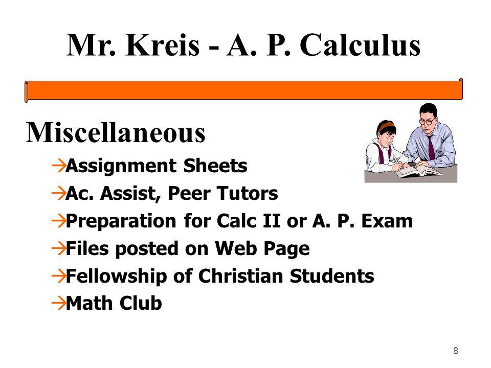 Mr. Kreis - A. P. Calculus 8 Miscellaneous àAssignment Sheets àAc. Assist, Peer Tutors àPreparation for Calc II or A. P. Exam àFiles posted on Web Pag