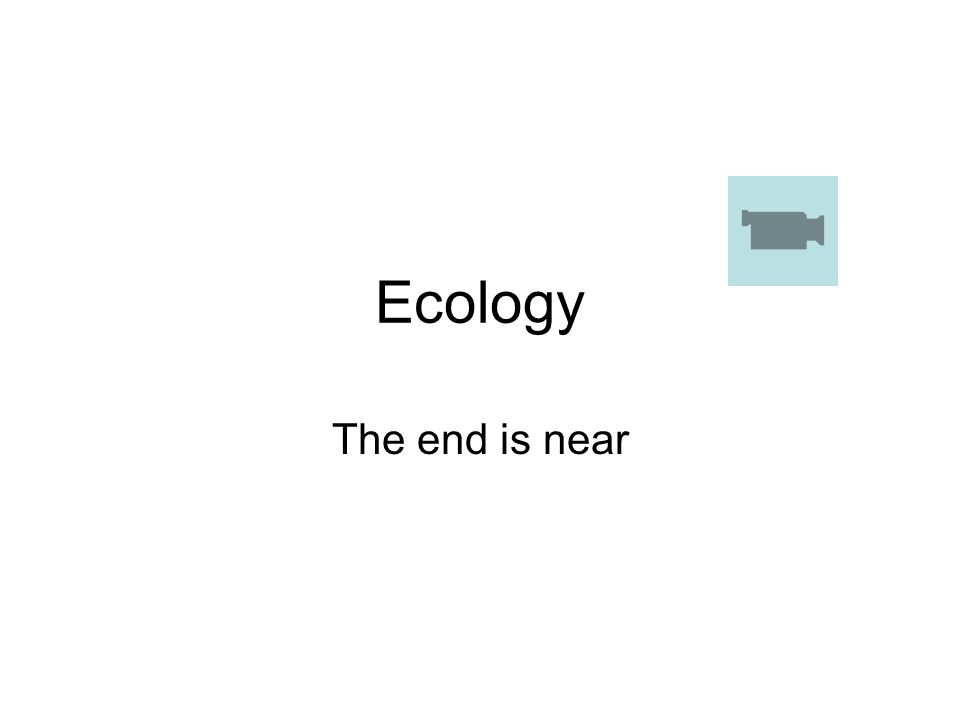Ecology The end is near