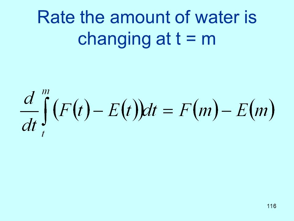 116 Rate the amount of water is changing at t = m