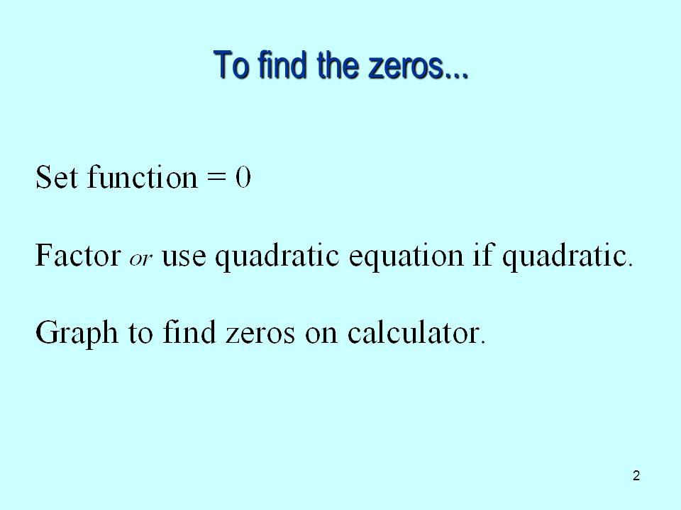 2 To find the zeros...