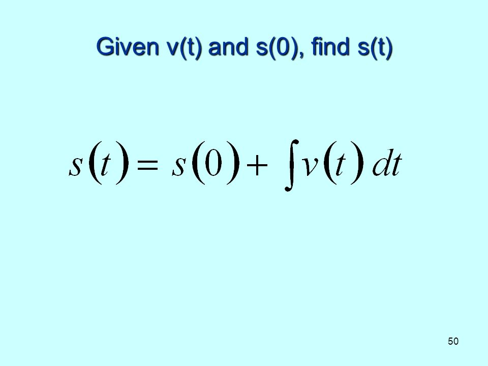 50 Given v(t) and s(0), find s(t)