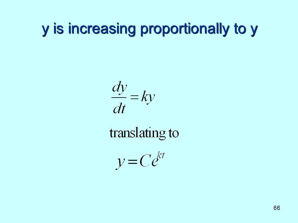 66 y is increasing proportionally to y. y is increasing proportionally to y