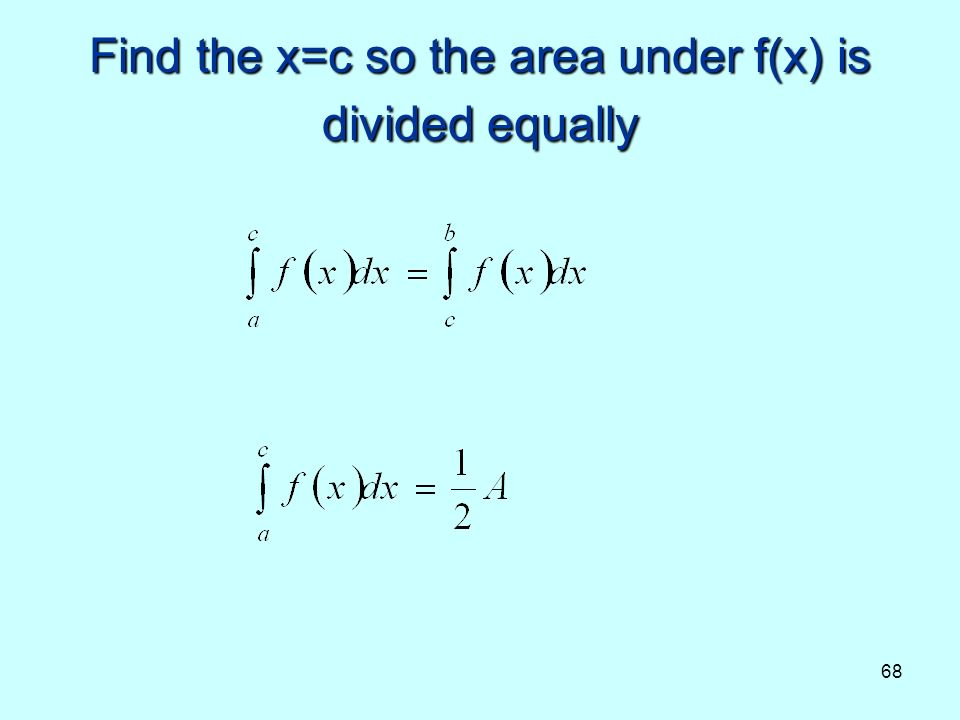 68 Find the x=c so the area under f(x) is divided equally