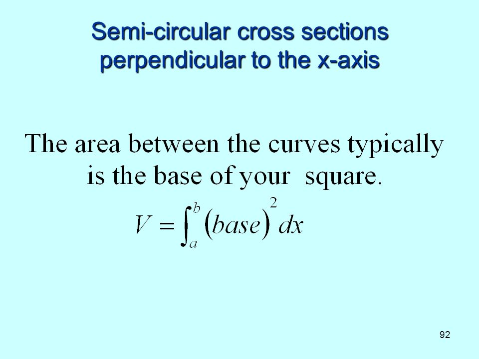 92 Semi-circular cross sections perpendicular to the x-axis