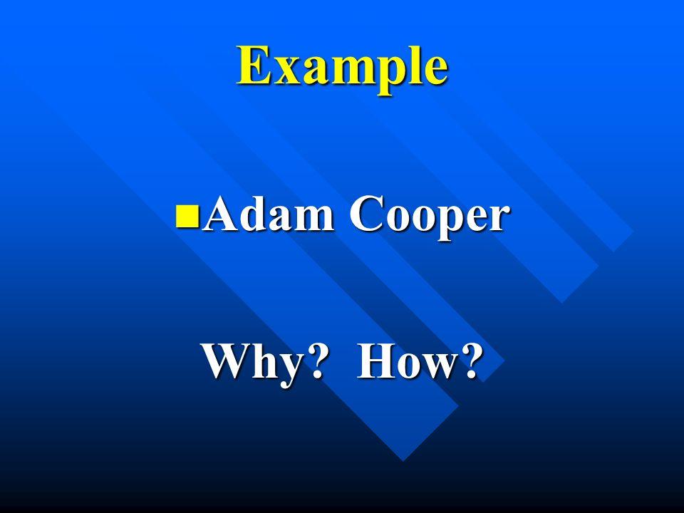 Example Adam Cooper Adam Cooper Why How