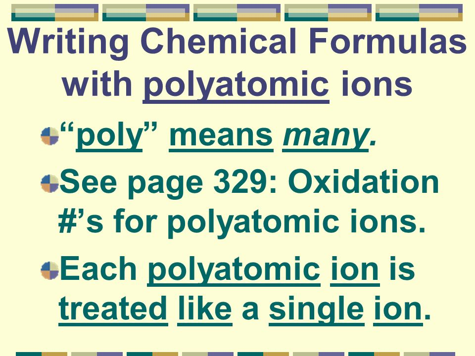 Writing Chemical Formulas with polyatomic ions poly means many.