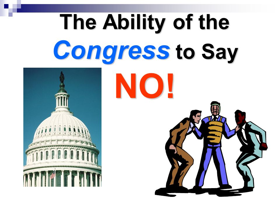 The Ability of the Congress to Say NO!