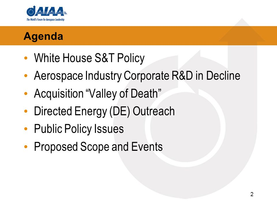 2 Agenda White House S&T Policy Aerospace Industry Corporate R&D in Decline Acquisition Valley of Death Directed Energy (DE) Outreach Public Policy Issues Proposed Scope and Events