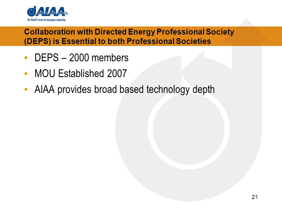 21 Collaboration with Directed Energy Professional Society (DEPS) is Essential to both Professional Societies DEPS – 2000 members MOU Established 2007 AIAA provides broad based technology depth