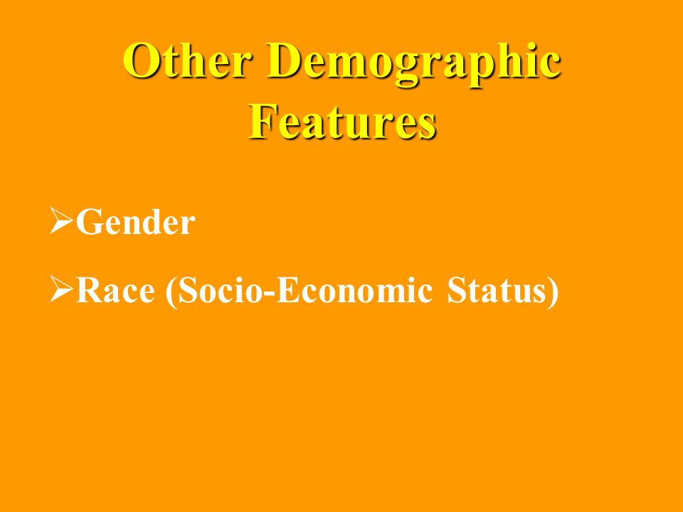 Other Demographic Features Gender Race (Socio-Economic Status)