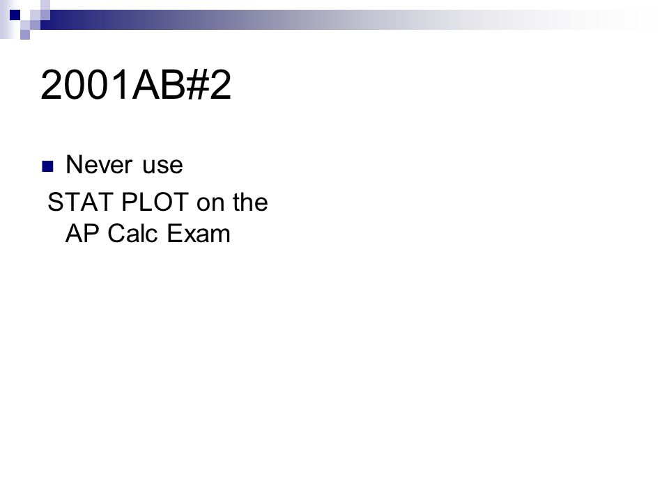 2001AB#2 Never use STAT PLOT on the AP Calc Exam