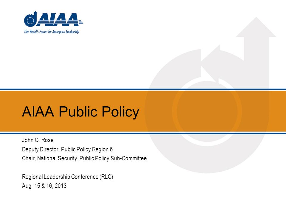 AIAA Public Policy John C. Rose Deputy Director, Public Policy Region 6 Chair, National Security, Public Policy Sub-Committee Regional Leadership Conf