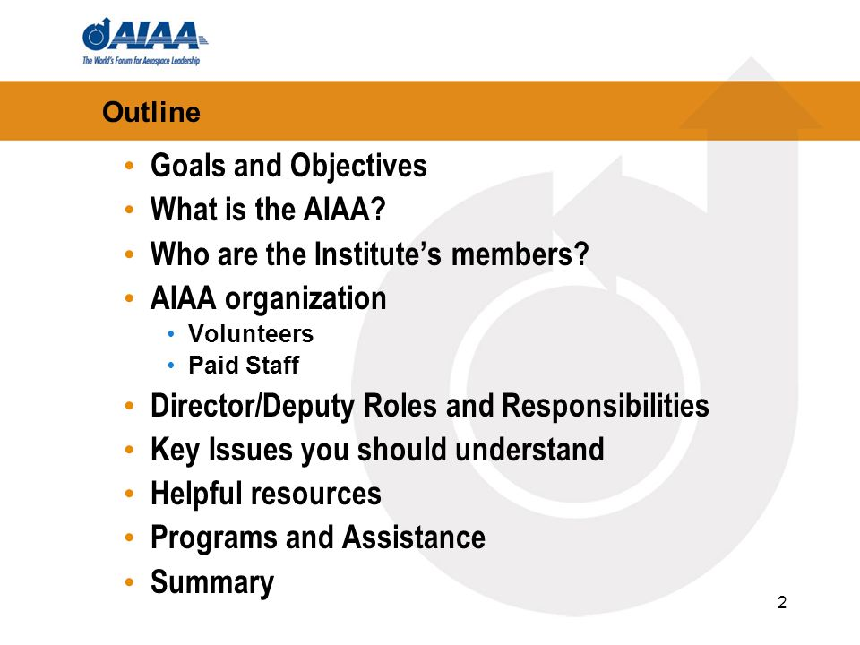 2 Outline Goals and Objectives What is the AIAA? Who are the Institutes members? AIAA organization Volunteers Paid Staff Director/Deputy Roles and Res