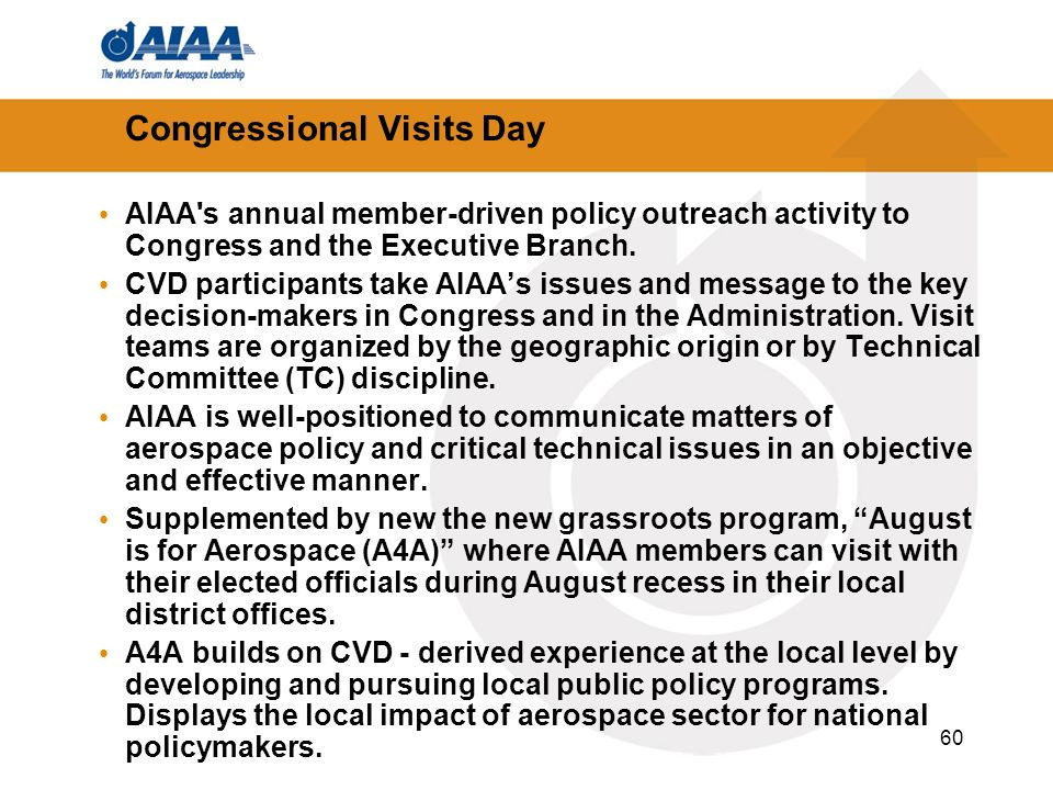 60 Congressional Visits Day AIAA s annual member-driven policy outreach activity to Congress and the Executive Branch.