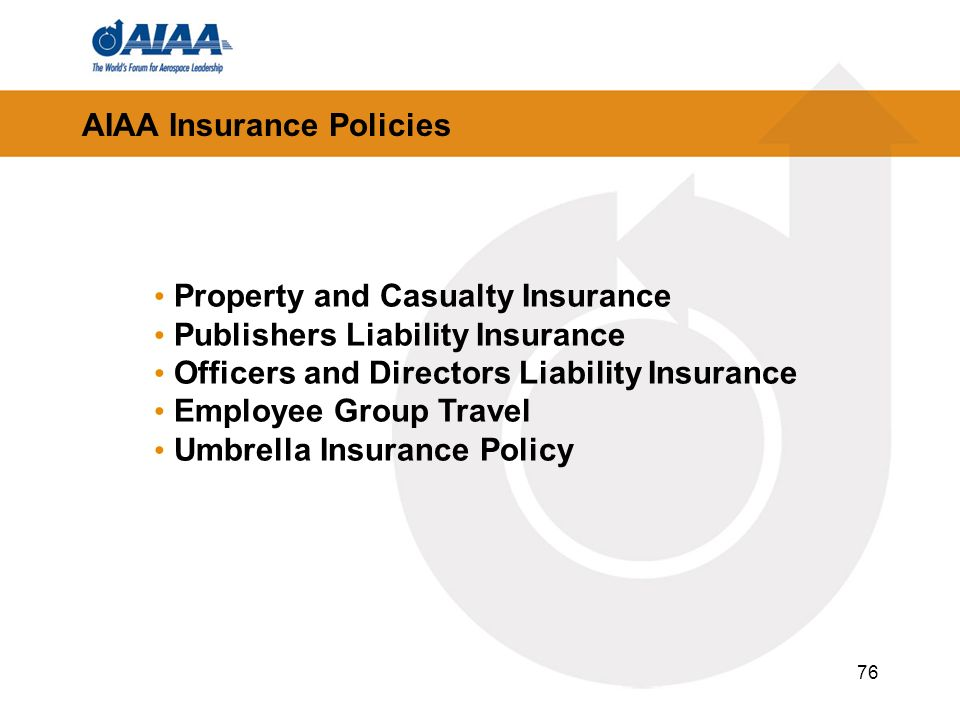 76 AIAA Insurance Policies Property and Casualty Insurance Publishers Liability Insurance Officers and Directors Liability Insurance Employee Group Travel Umbrella Insurance Policy